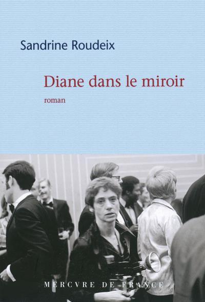 diane dans le miroir, Sandrine Roudeix, chronique d'Anne Brouilhet, Paris New York TV